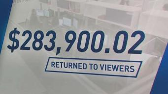 Hundreds of Thousands of Dollars Recovered for Viewers